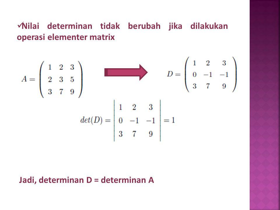 Nilai determinan tidak berubah jika dilakukan operasi elementer matrix D2=A2-( 2x A1) Jadi, determinan D = determinan A