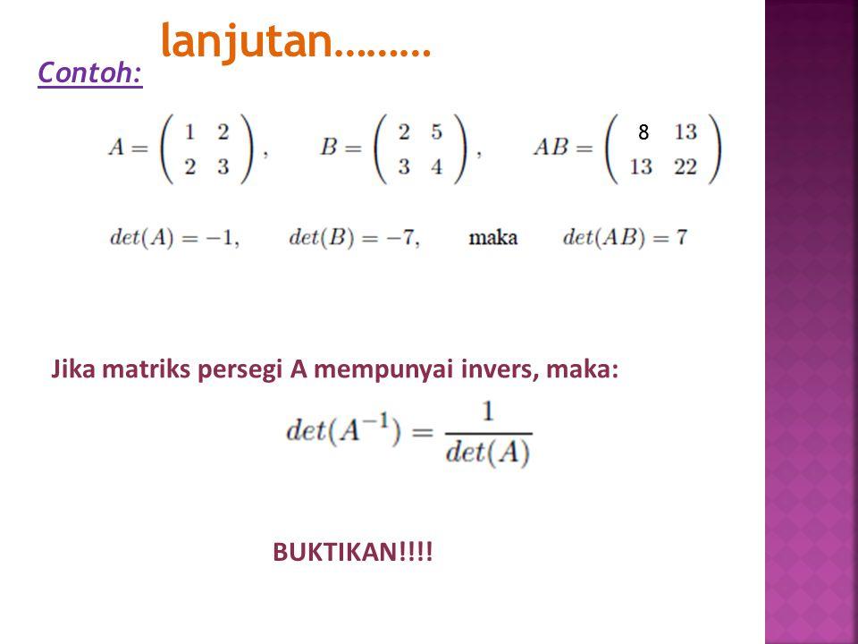 Contoh: Jika matriks persegi A mempunyai invers, maka: lanjutan……… BUKTIKAN!!!! 8