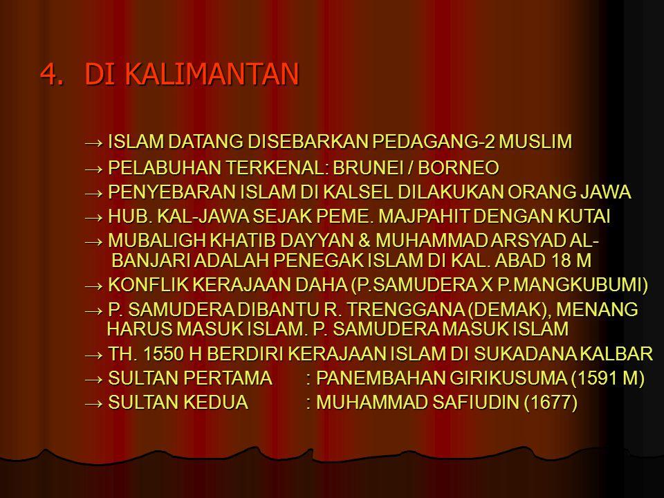 4.DI KALIMANTAN → ISLAM DATANG DISEBARKAN PEDAGANG-2 MUSLIM → PELABUHAN TERKENAL: BRUNEI / BORNEO → PENYEBARAN ISLAM DI KALSEL DILAKUKAN ORANG JAWA →