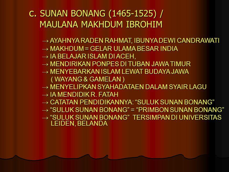 c. SUNAN BONANG (1465-1525) / MAULANA MAKHDUM IBROHIM MAULANA MAKHDUM IBROHIM → AYAHNYA RADEN RAHMAT, IBUNYA DEWI CANDRAWATI → AYAHNYA RADEN RAHMAT, I