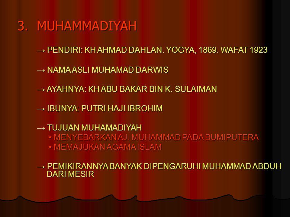3.MUHAMMADIYAH → PENDIRI: KH AHMAD DAHLAN. YOGYA, 1869. WAFAT 1923 → NAMA ASLI MUHAMAD DARWIS → AYAHNYA: KH ABU BAKAR BIN K. SULAIMAN → IBUNYA: PUTRI