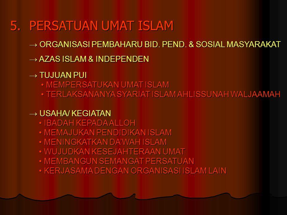 5.PERSATUAN UMAT ISLAM → ORGANISASI PEMBAHARU BID. PEND. & SOSIAL MASYARAKAT → AZAS ISLAM & INDEPENDEN → TUJUAN PUI MEMPERSATUKAN UMAT ISLAM MEMPERSAT