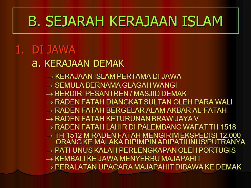 B. SEJARAH KERAJAAN ISLAM 1.DI JAWA a. KERAJAAN DEMAK → KERAJAAN ISLAM PERTAMA DI JAWA → KERAJAAN ISLAM PERTAMA DI JAWA → SEMULA BERNAMA GLAGAH WANGI
