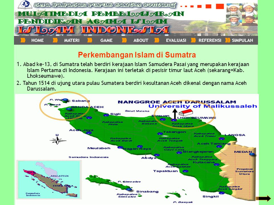 Lanjut ke penjelasan Perkembangan Islam di Sumatra 1. Abad ke-13, di Sumatra telah berdiri kerajaan Islam Samudera Pasai yang merupakan kerajaan Islam