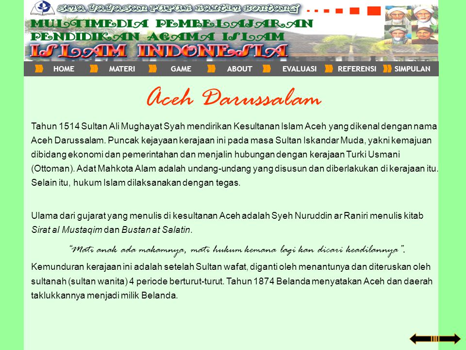 Aceh Darussalam Tahun 1514 Sultan Ali Mughayat Syah mendirikan Kesultanan Islam Aceh yang dikenal dengan nama Aceh Darussalam. Puncak kejayaan kerajaa