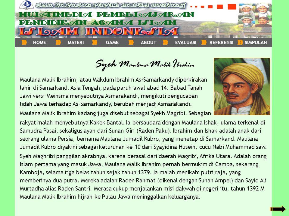 Syeh M aulana M alik I brahim Maulana Malik Ibrahim, atau Makdum Ibrahim As-Samarkandy diperkirakan lahir di Samarkand, Asia Tengah, pada paruh awal a