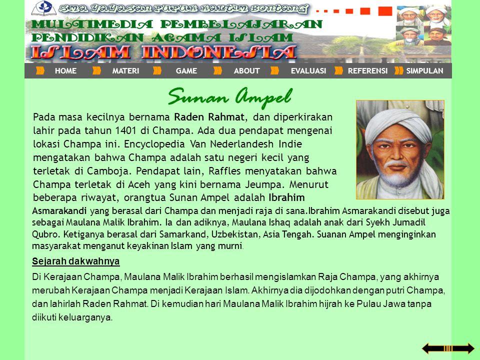 Sunan Ampel Pada masa kecilnya bernama Raden Rahmat, dan diperkirakan lahir pada tahun 1401 di Champa. Ada dua pendapat mengenai lokasi Champa ini. En