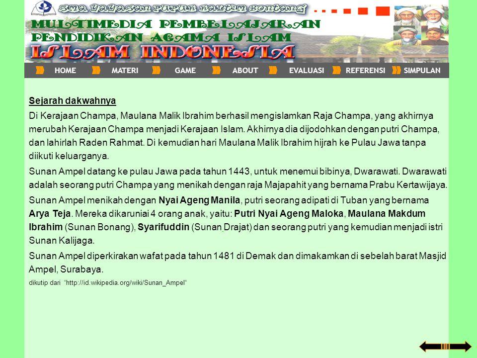 Sejarah dakwahnya Di Kerajaan Champa, Maulana Malik Ibrahim berhasil mengislamkan Raja Champa, yang akhirnya merubah Kerajaan Champa menjadi Kerajaan