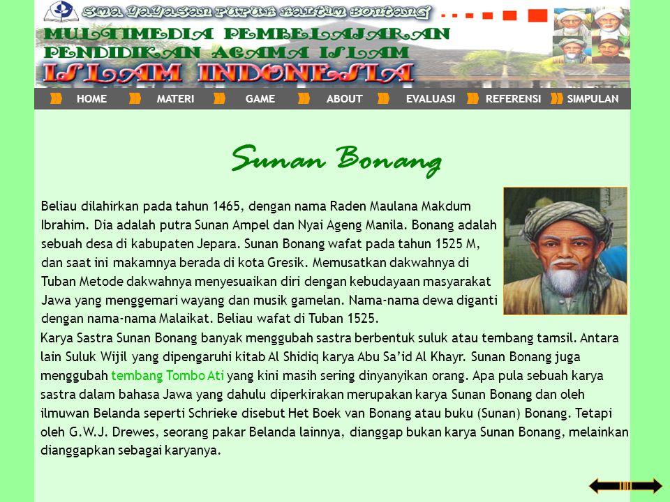 Sunan Bonang Beliau dilahirkan pada tahun 1465, dengan nama Raden Maulana Makdum Ibrahim. Dia adalah putra Sunan Ampel dan Nyai Ageng Manila. Bonang a