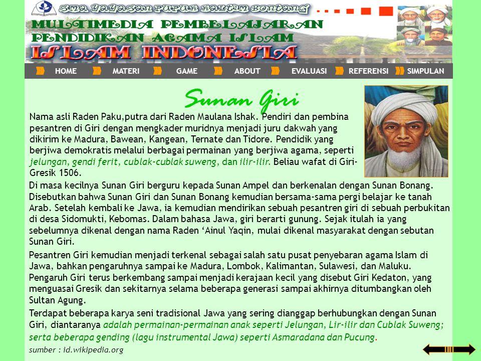 Sunan Giri Nama asli Raden Paku,putra dari Raden Maulana Ishak. Pendiri dan pembina pesantren di Giri dengan mengkader muridnya menjadi juru dakwah ya
