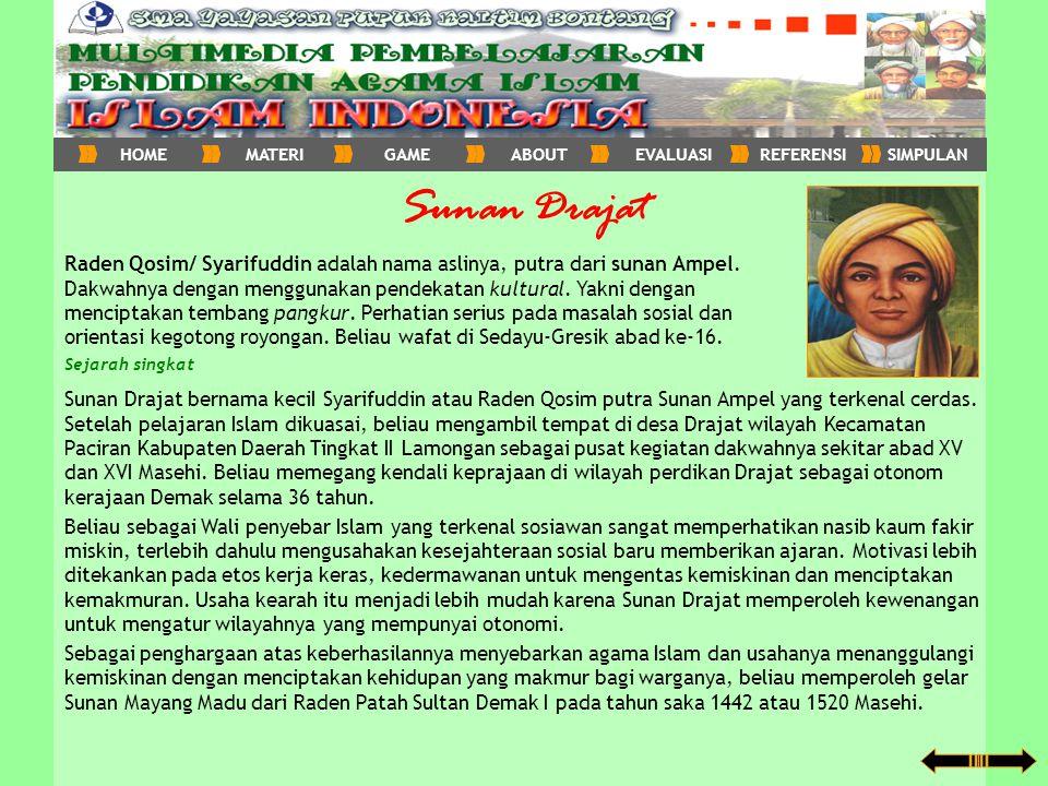 Sunan Drajat Raden Qosim/ Syarifuddin adalah nama aslinya, putra dari sunan Ampel. Dakwahnya dengan menggunakan pendekatan kultural. Yakni dengan menc