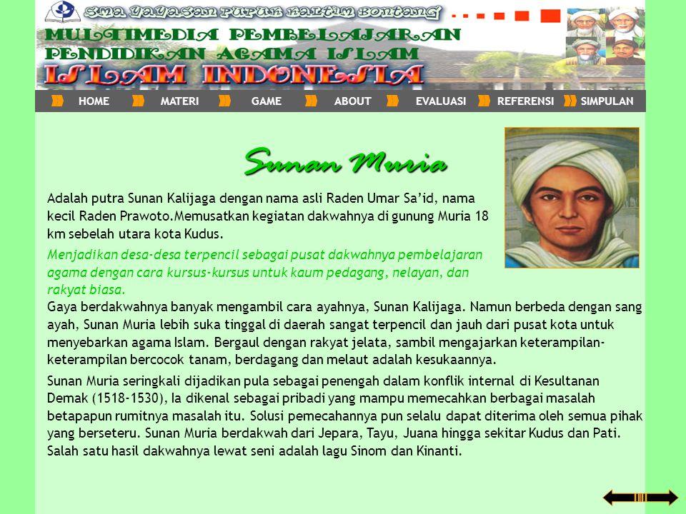 Sunan Muria Adalah putra Sunan Kalijaga dengan nama asli Raden Umar Sa'id, nama kecil Raden Prawoto.Memusatkan kegiatan dakwahnya di gunung Muria 18 k