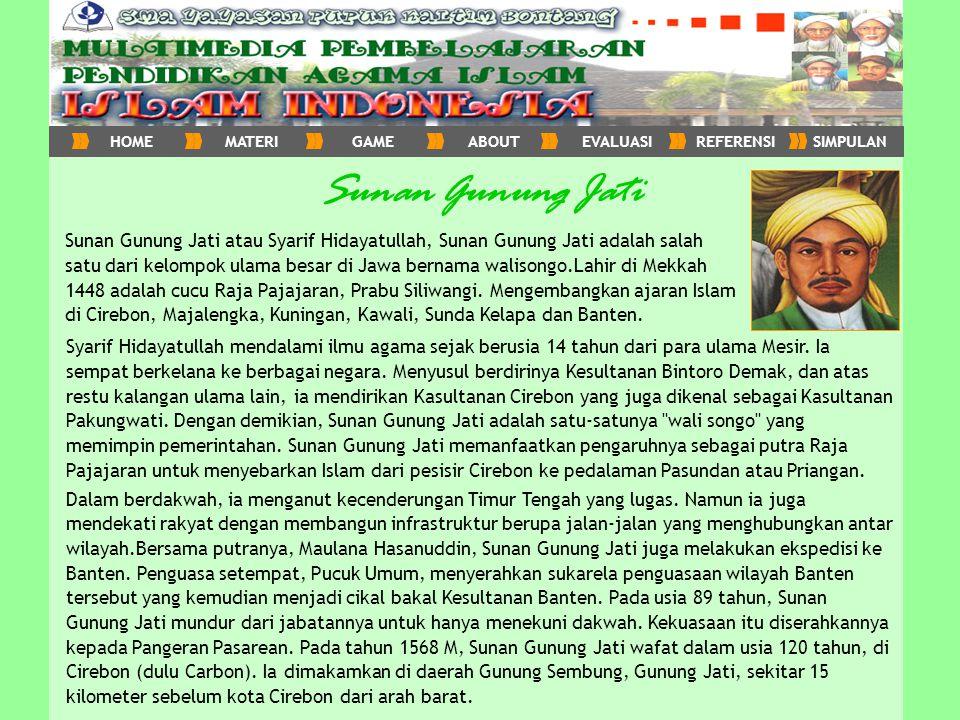 Sunan Gunung Jati Sunan Gunung Jati atau Syarif Hidayatullah, Sunan Gunung Jati adalah salah satu dari kelompok ulama besar di Jawa bernama walisongo.