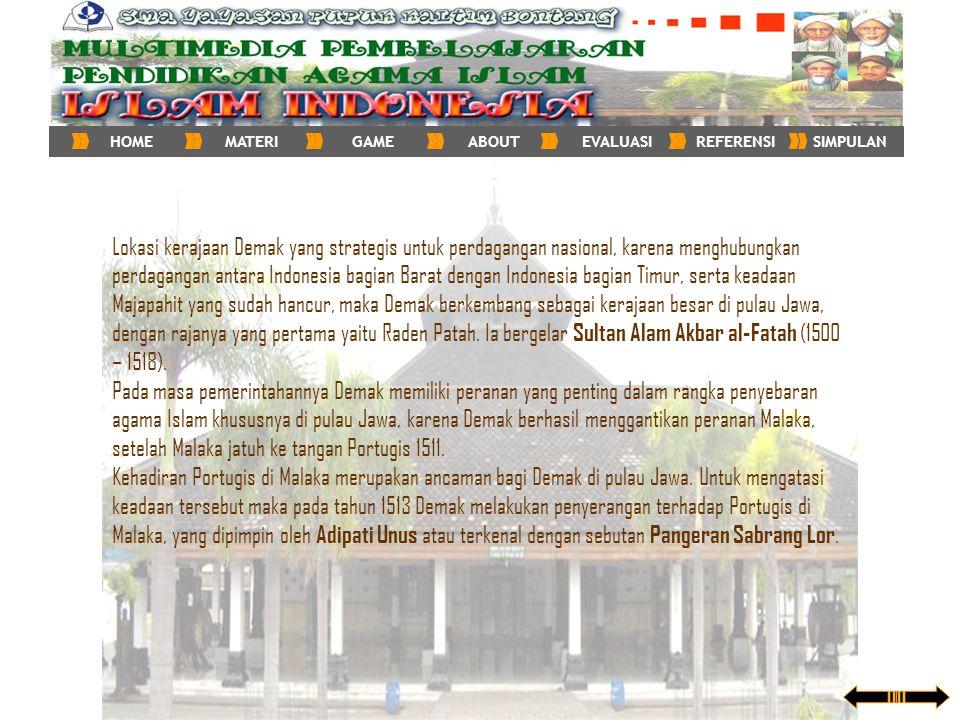 Lokasi kerajaan Demak yang strategis untuk perdagangan nasional, karena menghubungkan perdagangan antara Indonesia bagian Barat dengan Indonesia bagia
