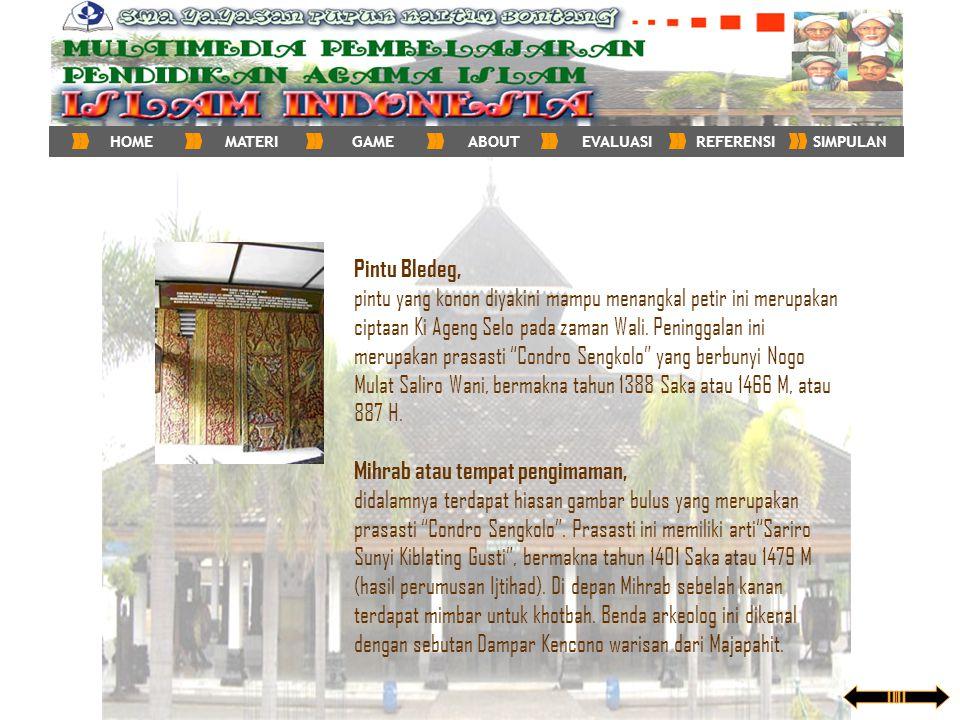 Pintu Bledeg, pintu yang konon diyakini mampu menangkal petir ini merupakan ciptaan Ki Ageng Selo pada zaman Wali. Peninggalan ini merupakan prasasti