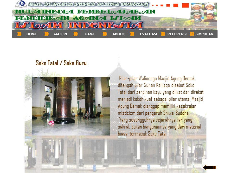 Soko Tatal / Soko Guru, Pilar-pilar Walisongo Masjid Agung Demak, ditengah pilar Sunan Kalijaga disebut Soko Tatal dari serpihan kayu yang diikat dan