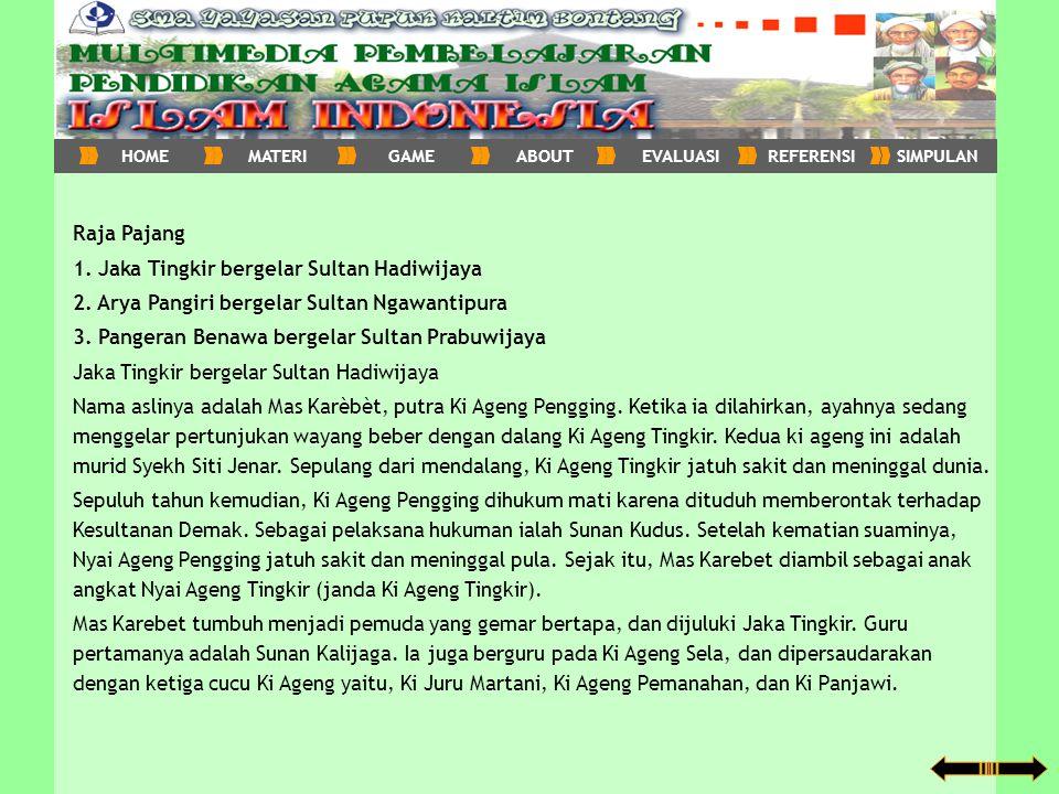 Raja Pajang 1. Jaka Tingkir bergelar Sultan Hadiwijaya 2. Arya Pangiri bergelar Sultan Ngawantipura 3. Pangeran Benawa bergelar Sultan Prabuwijaya Jak