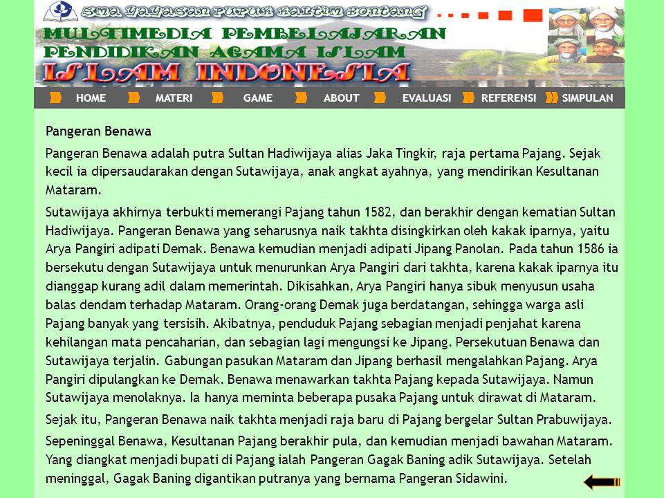 Pangeran Benawa Pangeran Benawa adalah putra Sultan Hadiwijaya alias Jaka Tingkir, raja pertama Pajang. Sejak kecil ia dipersaudarakan dengan Sutawija