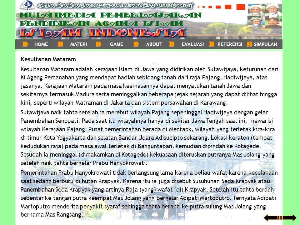Kesultanan Mataram Kesultanan Mataram adalah kerajaan Islam di Jawa yang didirikan oleh Sutawijaya, keturunan dari Ki Ageng Pemanahan yang mendapat ha