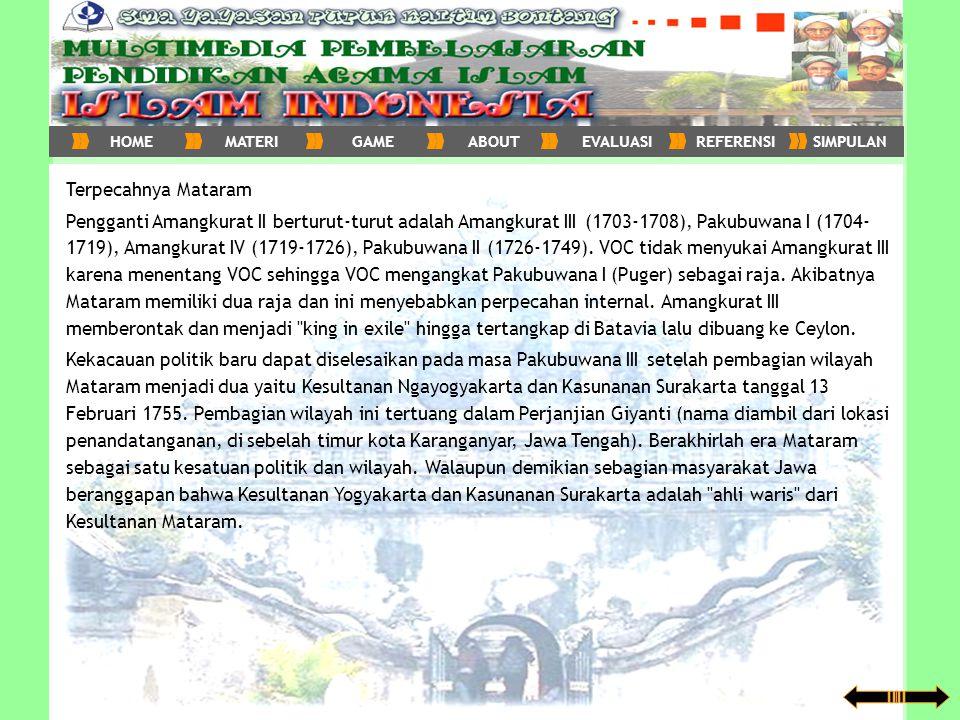 Terpecahnya Mataram Pengganti Amangkurat II berturut-turut adalah Amangkurat III (1703-1708), Pakubuwana I (1704- 1719), Amangkurat IV (1719-1726), Pa