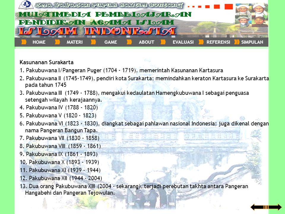 Kasunanan Surakarta 1. Pakubuwana I/Pangeran Puger (1704 - 1719), memerintah Kasunanan Kartasura 2. Pakubuwana II (1745-1749), pendiri kota Surakarta;