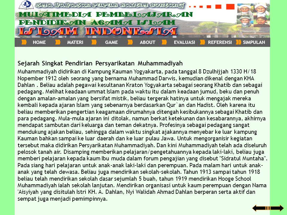 Sejarah Singkat Pendirian Persyarikatan Muhammadiyah Muhammadiyah didirikan di Kampung Kauman Yogyakarta, pada tanggal 8 Dzulhijjah 1330 H/18 Nopember