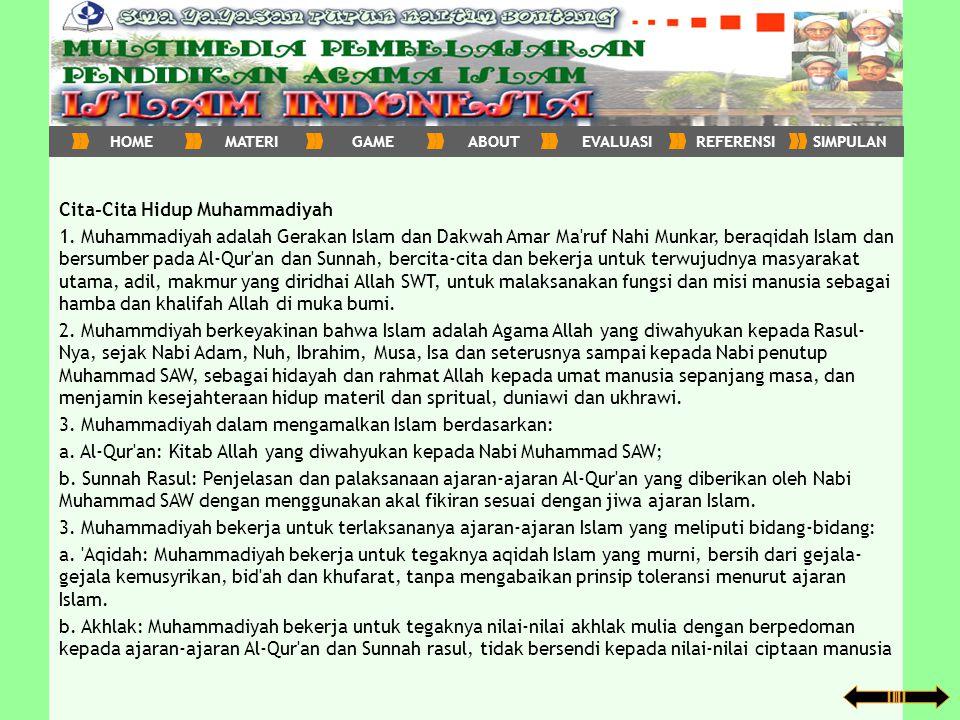 Cita-Cita Hidup Muhammadiyah 1. Muhammadiyah adalah Gerakan Islam dan Dakwah Amar Ma'ruf Nahi Munkar, beraqidah Islam dan bersumber pada Al-Qur'an dan