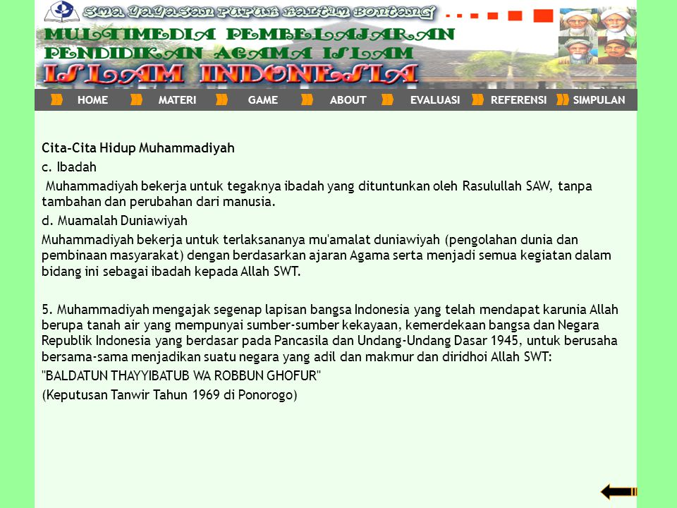 Cita-Cita Hidup Muhammadiyah c. Ibadah Muhammadiyah bekerja untuk tegaknya ibadah yang dituntunkan oleh Rasulullah SAW, tanpa tambahan dan perubahan d