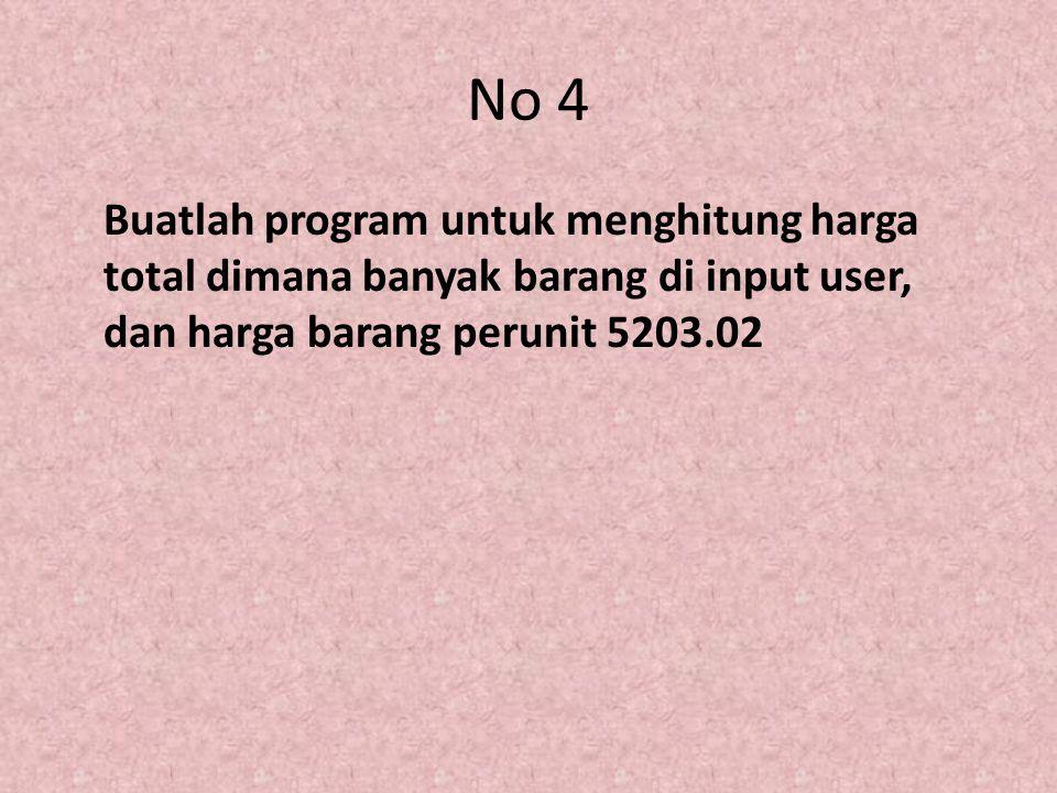 No 4 Buatlah program untuk menghitung harga total dimana banyak barang di input user, dan harga barang perunit 5203.02