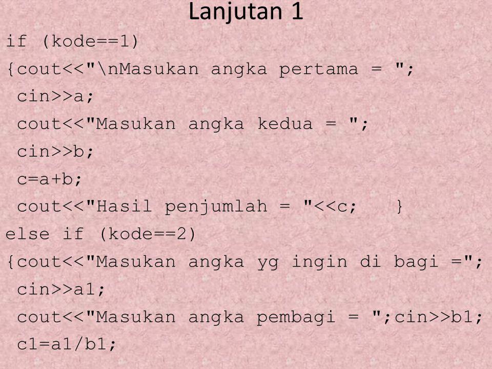 Lanjutan 1 if (kode==1) {cout<<