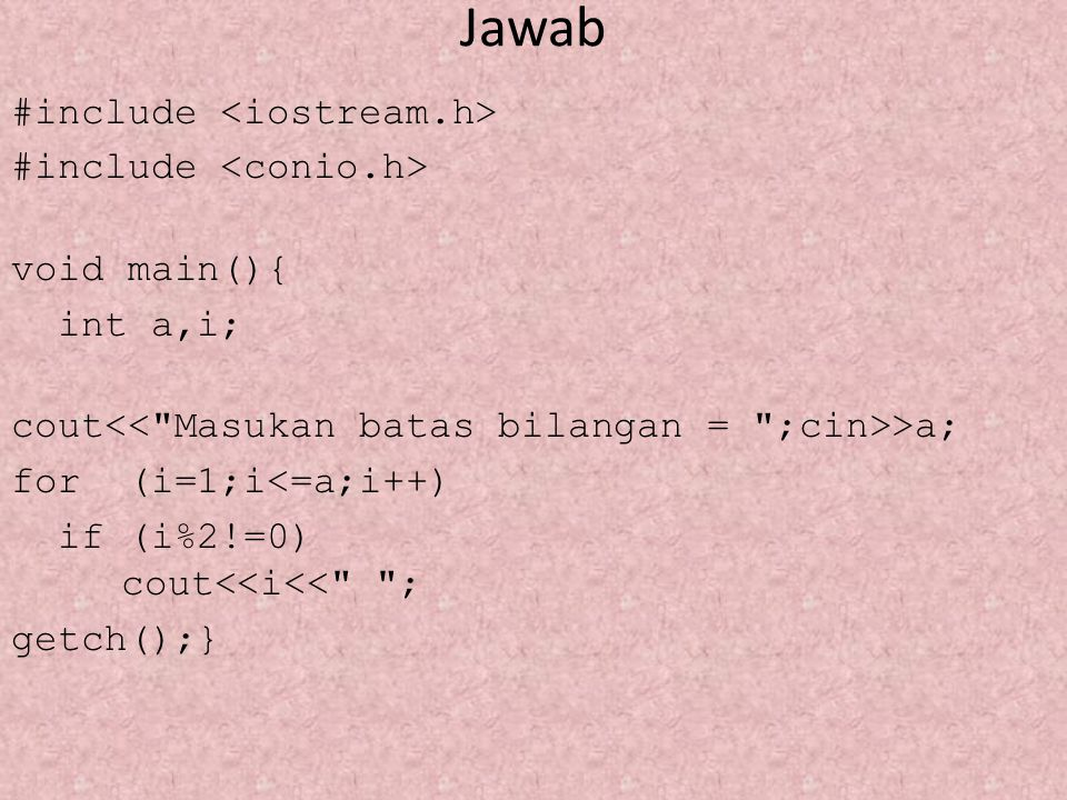 Jawab #include void main(){ int a,i; cout >a; for (i=1;i<=a;i++) if (i%2!=0) cout<<i<<