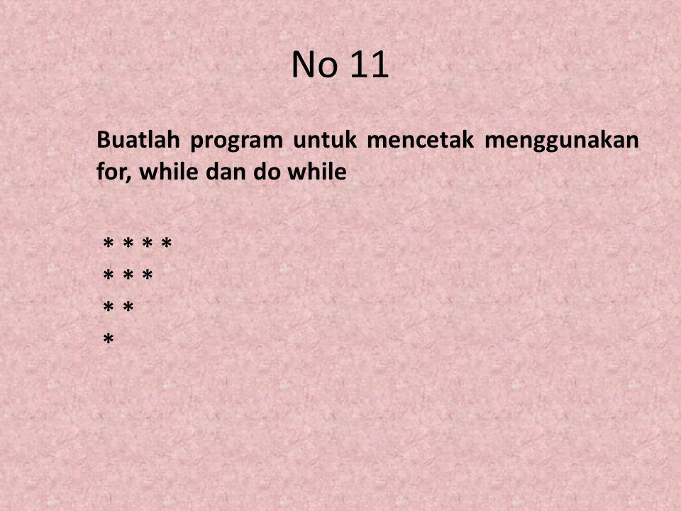 No 11 Buatlah program untuk mencetak menggunakan for, while dan do while * * * * * * * * * *