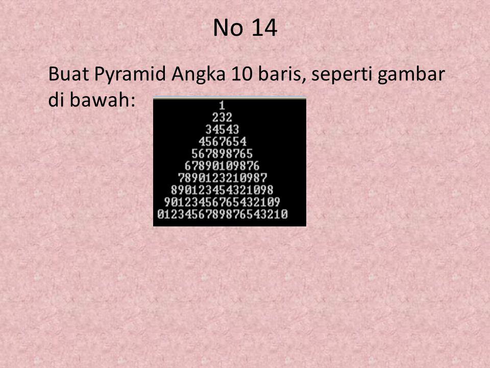 No 14 Buat Pyramid Angka 10 baris, seperti gambar di bawah: