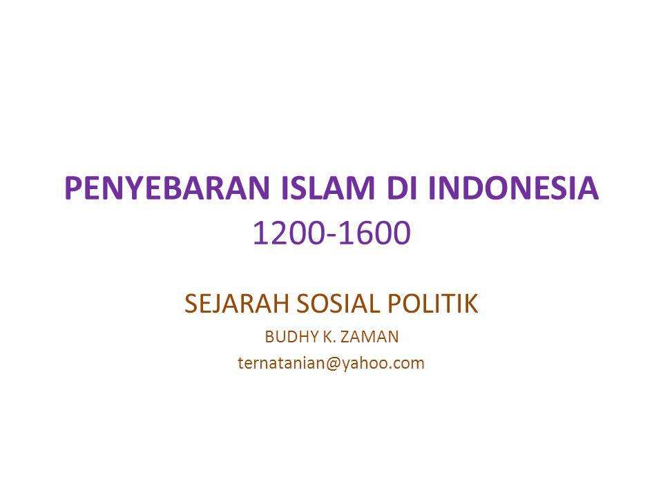 PENYEBARAN ISLAM DI INDONESIA 1200-1600 SEJARAH SOSIAL POLITIK BUDHY K. ZAMAN ternatanian@yahoo.com