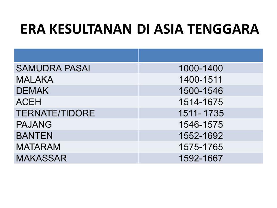 ERA KESULTANAN DI ASIA TENGGARA SAMUDRA PASAI1000-1400 MALAKA1400-1511 DEMAK1500-1546 ACEH1514-1675 TERNATE/TIDORE1511- 1735 PAJANG1546-1575 BANTEN155