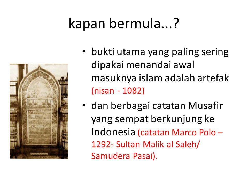 kapan bermula...? bukti utama yang paling sering dipakai menandai awal masuknya islam adalah artefak (nisan - 1082) dan berbagai catatan Musafir yang