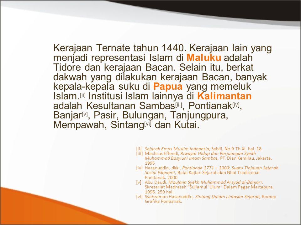 Kerajaan Ternate tahun 1440. Kerajaan lain yang menjadi representasi Islam di Maluku adalah Tidore dan kerajaan Bacan. Selain itu, berkat dakwah yang