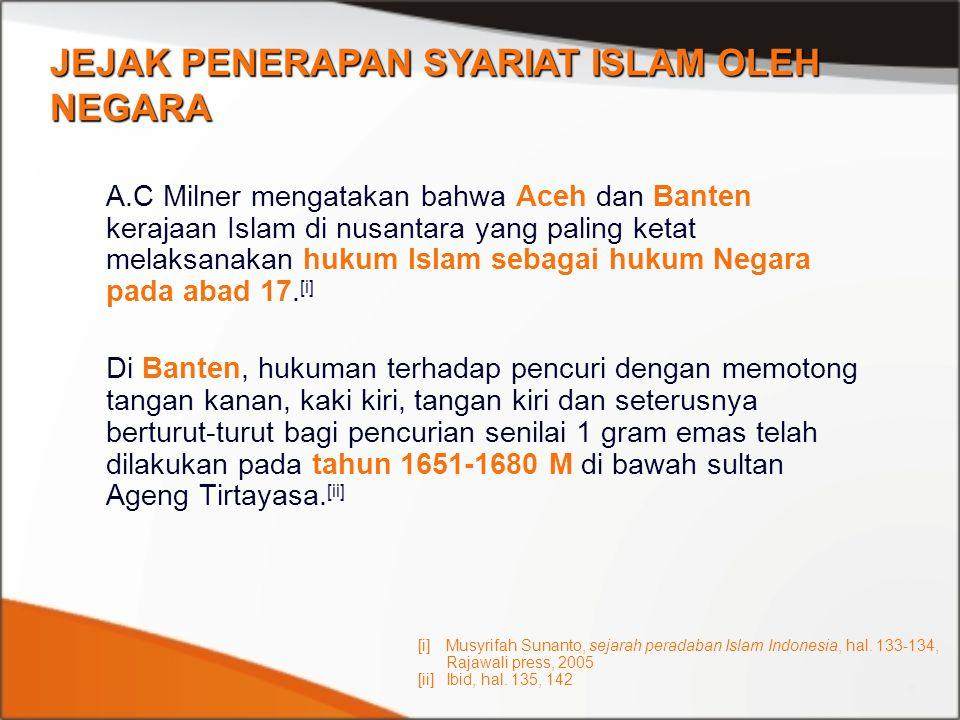 A.C Milner mengatakan bahwa Aceh dan Banten kerajaan Islam di nusantara yang paling ketat melaksanakan hukum Islam sebagai hukum Negara pada abad 17.