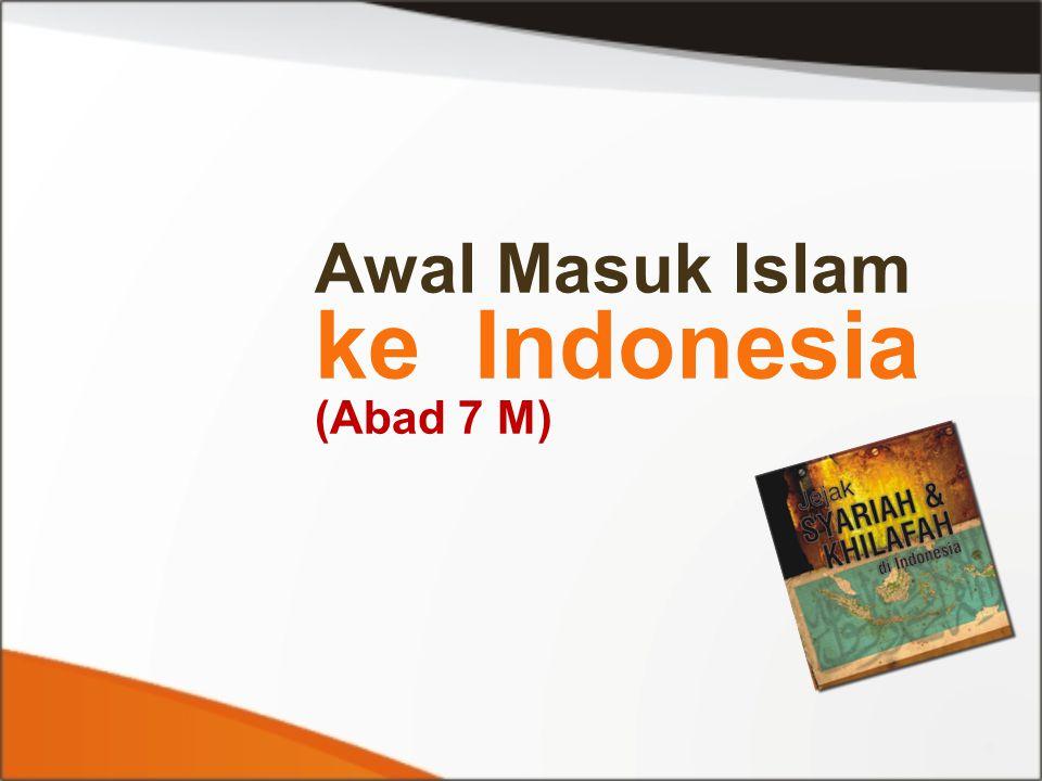 Islam masuk ke Indonesia pada abad ke-7 dengan berimannya orang perorang.