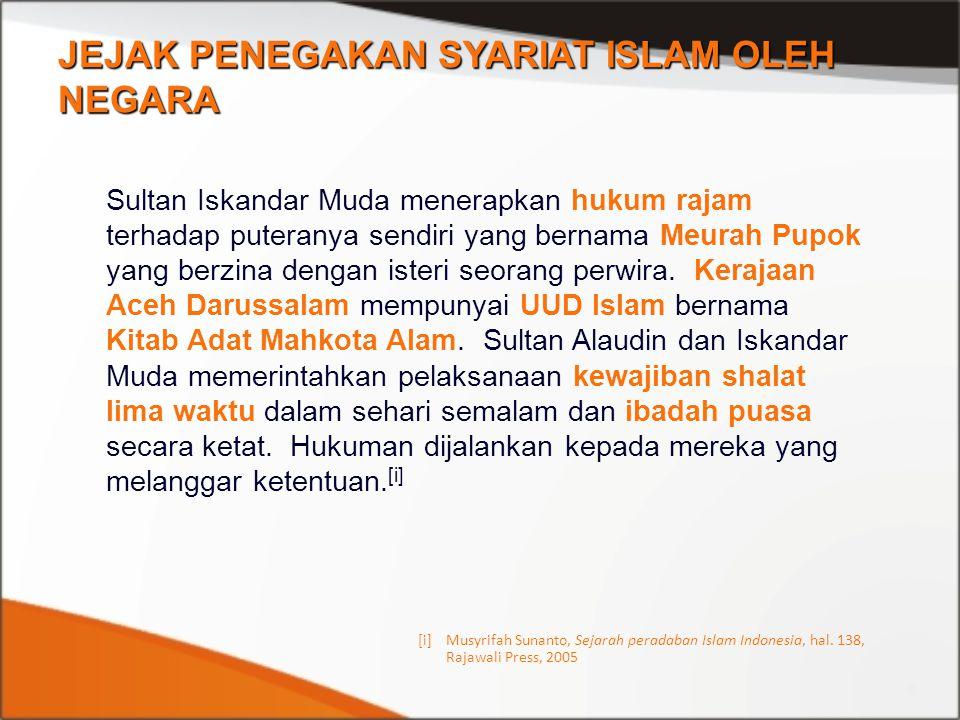 [i]Musyrifah Sunanto, Sejarah peradaban Islam Indonesia, hal. 138, Rajawali Press, 2005 JEJAK PENEGAKAN SYARIAT ISLAM OLEH NEGARA Sultan Iskandar Muda