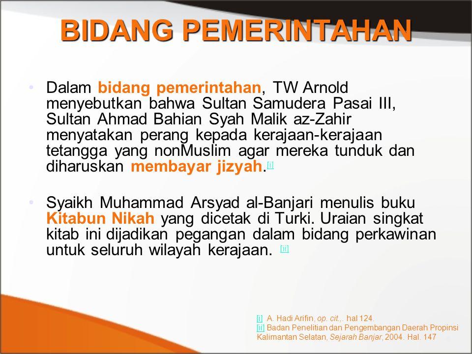BIDANG PEMERINTAHAN Dalam bidang pemerintahan, TW Arnold menyebutkan bahwa Sultan Samudera Pasai III, Sultan Ahmad Bahian Syah Malik az-Zahir menyatak