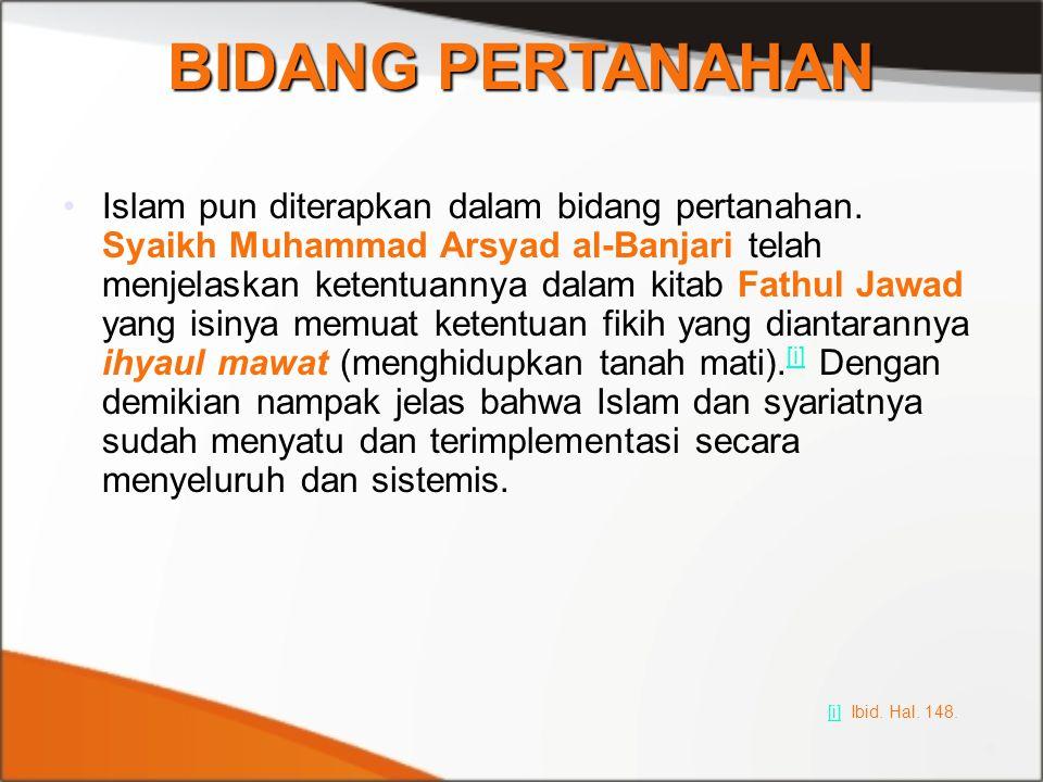 Islam pun diterapkan dalam bidang pertanahan. Syaikh Muhammad Arsyad al-Banjari telah menjelaskan ketentuannya dalam kitab Fathul Jawad yang isinya me