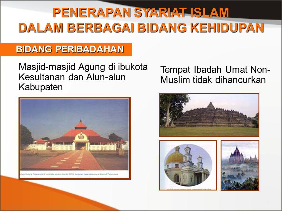 Masjid-masjid Agung di ibukota Kesultanan dan Alun-alun Kabupaten PENERAPAN SYARIAT ISLAM DALAM BERBAGAI BIDANG KEHIDUPAN BIDANG PERIBADAHAN BIDANG PE