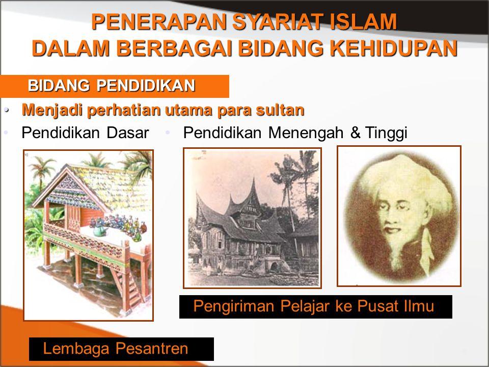 Menjadi perhatian utama para sultanMenjadi perhatian utama para sultan PENERAPAN SYARIAT ISLAM DALAM BERBAGAI BIDANG KEHIDUPAN Pendidikan Menengah & T