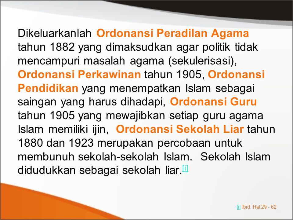 Dikeluarkanlah Ordonansi Peradilan Agama tahun 1882 yang dimaksudkan agar politik tidak mencampuri masalah agama (sekulerisasi), Ordonansi Perkawinan