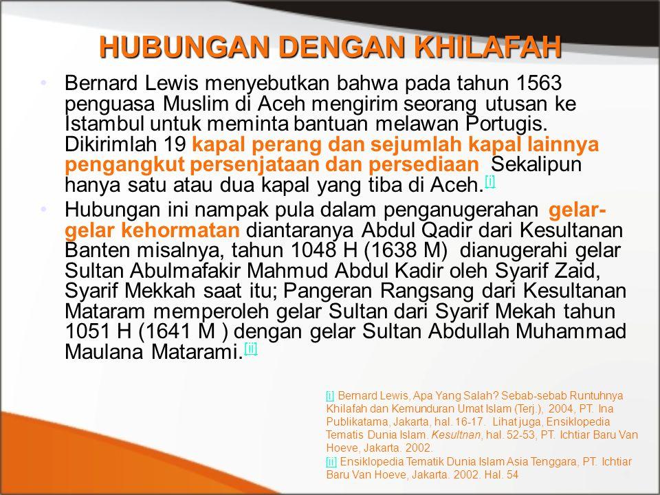 Bernard Lewis menyebutkan bahwa pada tahun 1563 penguasa Muslim di Aceh mengirim seorang utusan ke Istambul untuk meminta bantuan melawan Portugis. Di