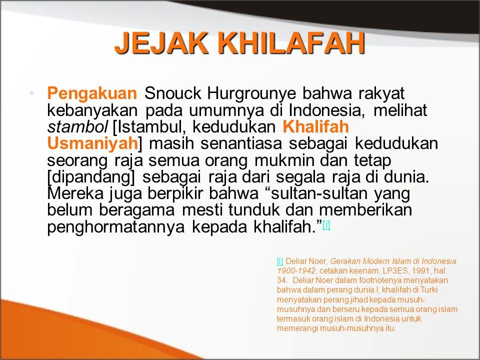 JEJAK KHILAFAH Pengakuan Snouck Hurgrounye bahwa rakyat kebanyakan pada umumnya di Indonesia, melihat stambol [Istambul, kedudukan Khalifah Usmaniyah]