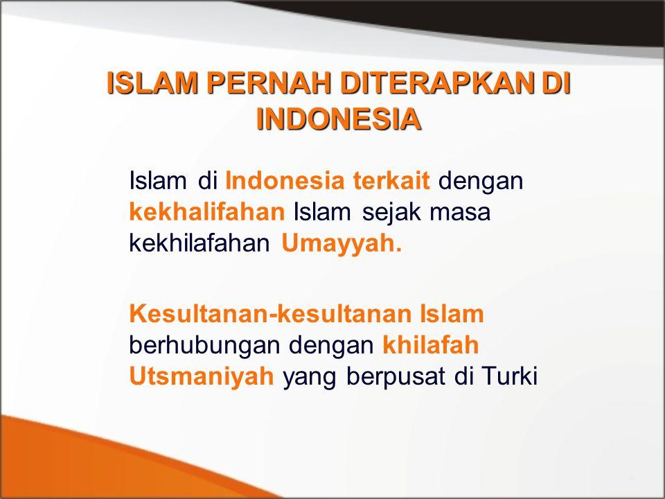 ISLAM PERNAH DITERAPKAN DI INDONESIA Islam di Indonesia terkait dengan kekhalifahan Islam sejak masa kekhilafahan Umayyah. Kesultanan-kesultanan Islam