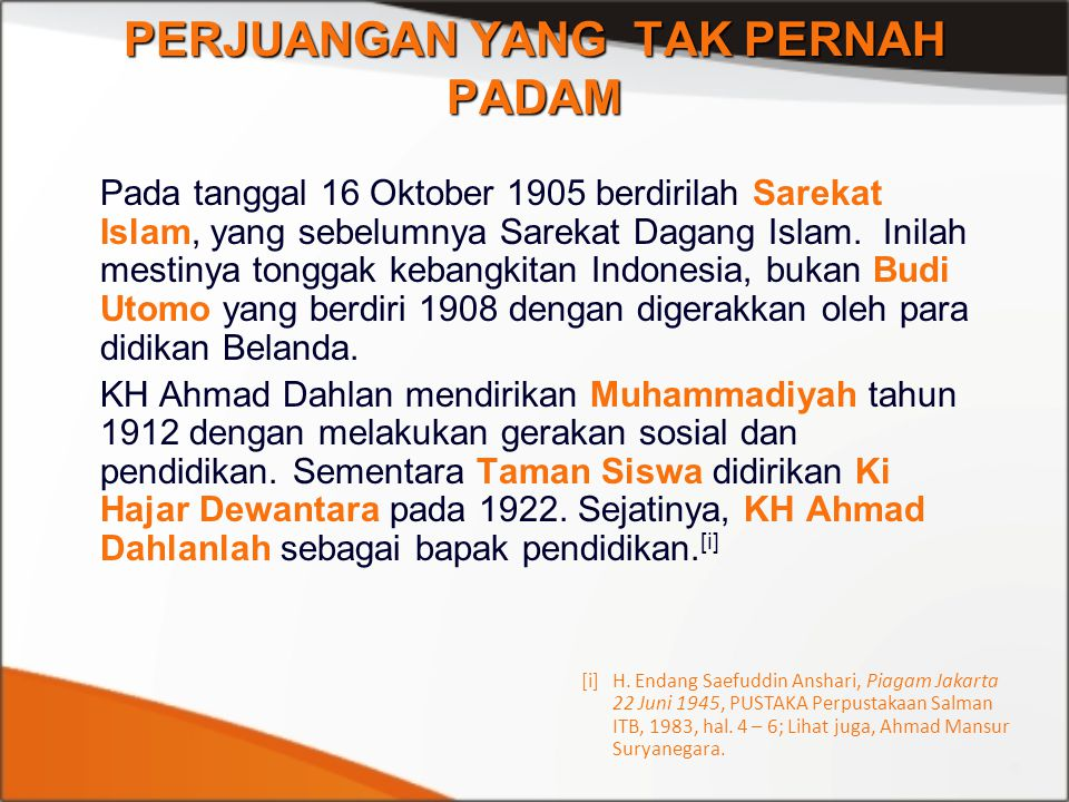 PERJUANGAN YANG TAK PERNAH PADAM Pada tanggal 16 Oktober 1905 berdirilah Sarekat Islam, yang sebelumnya Sarekat Dagang Islam. Inilah mestinya tonggak