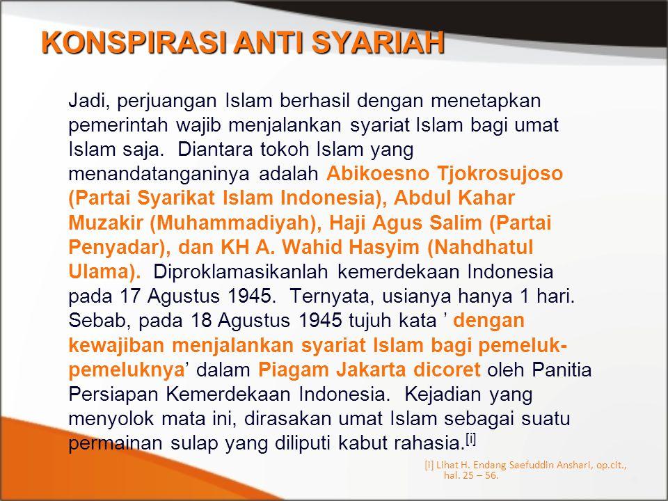 KONSPIRASI ANTI SYARIAH Jadi, perjuangan Islam berhasil dengan menetapkan pemerintah wajib menjalankan syariat Islam bagi umat Islam saja. Diantara to